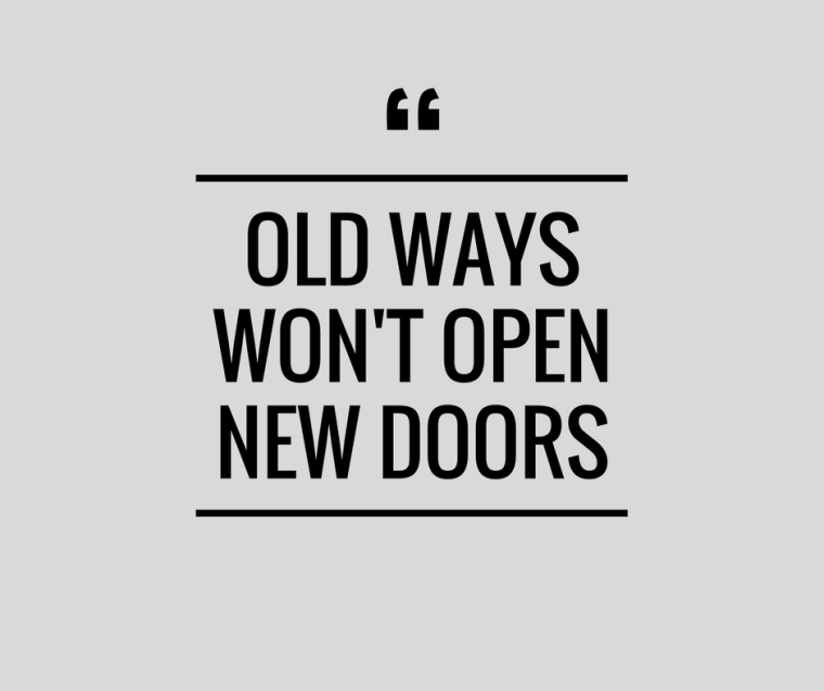 quote - Old ways won't open new doors